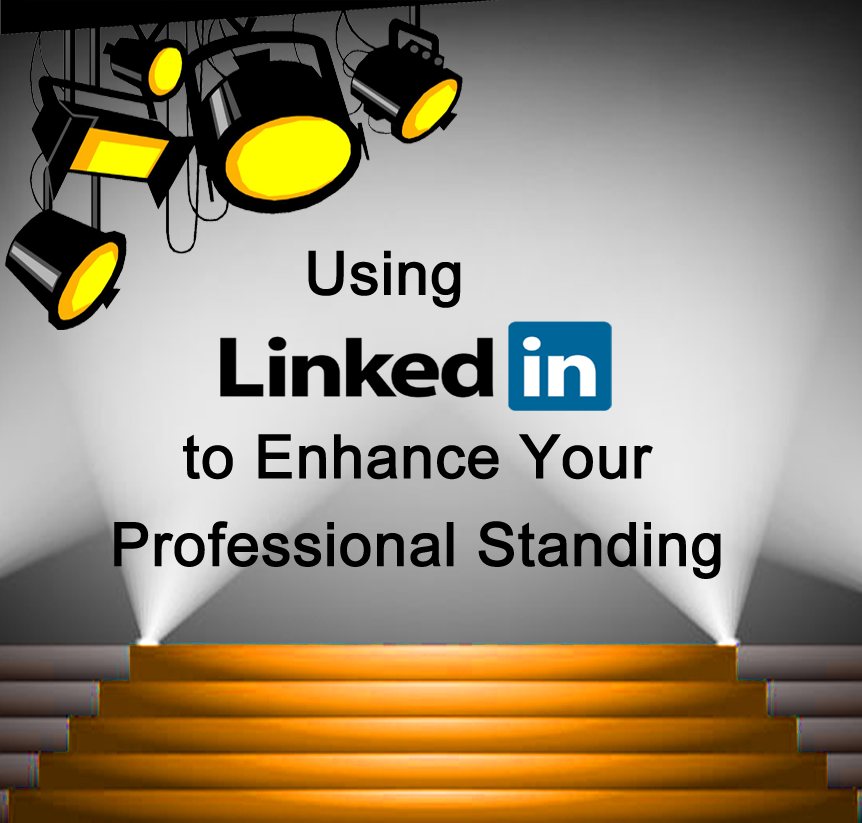 Use LinkedIn to enhance your professional standing.