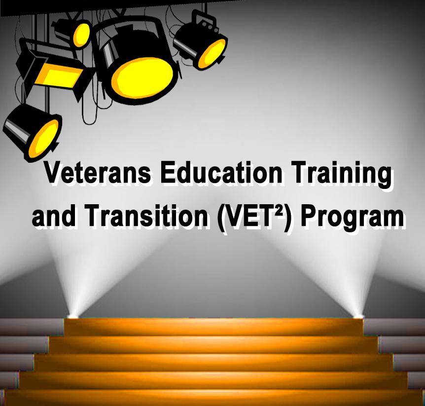 Veterans Education Training & Transition (VET²) Program